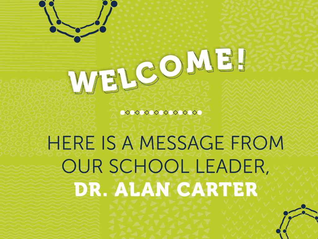 Welcome! Here is a message from our school leader. Dr. Alan Carter